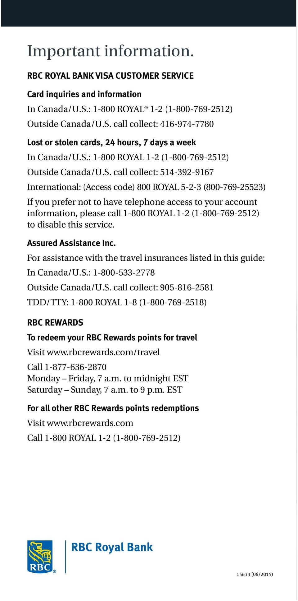 account information, please call 1-800 ROYAL 1-2 (1-800-769-2512) to disable this service. Assured Assistance Inc. For assistance with the travel insurances listed in this guide: In Canada/U.S.