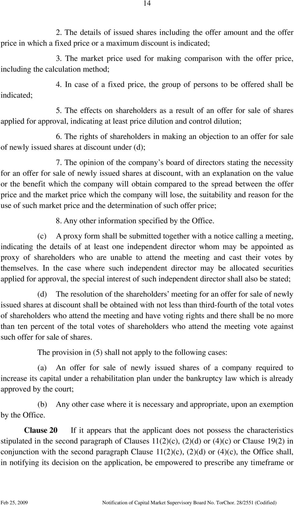 The effects on shareholders as a result of an offer for sale of shares applied for approval, indicating at least price dilution and control dilution; 6.