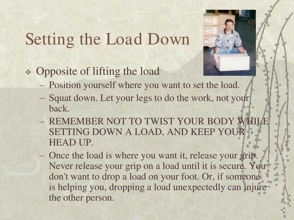 REMEMBER NOT TO TWIST YOUR BODY WHILE SETTING DOWN A LOAD, AND KEEP YOUR HEAD UP.