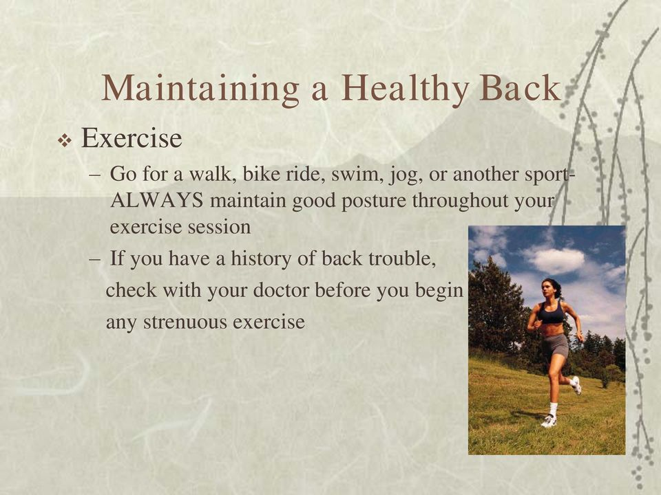 throughout your exercise session If you have a history of back