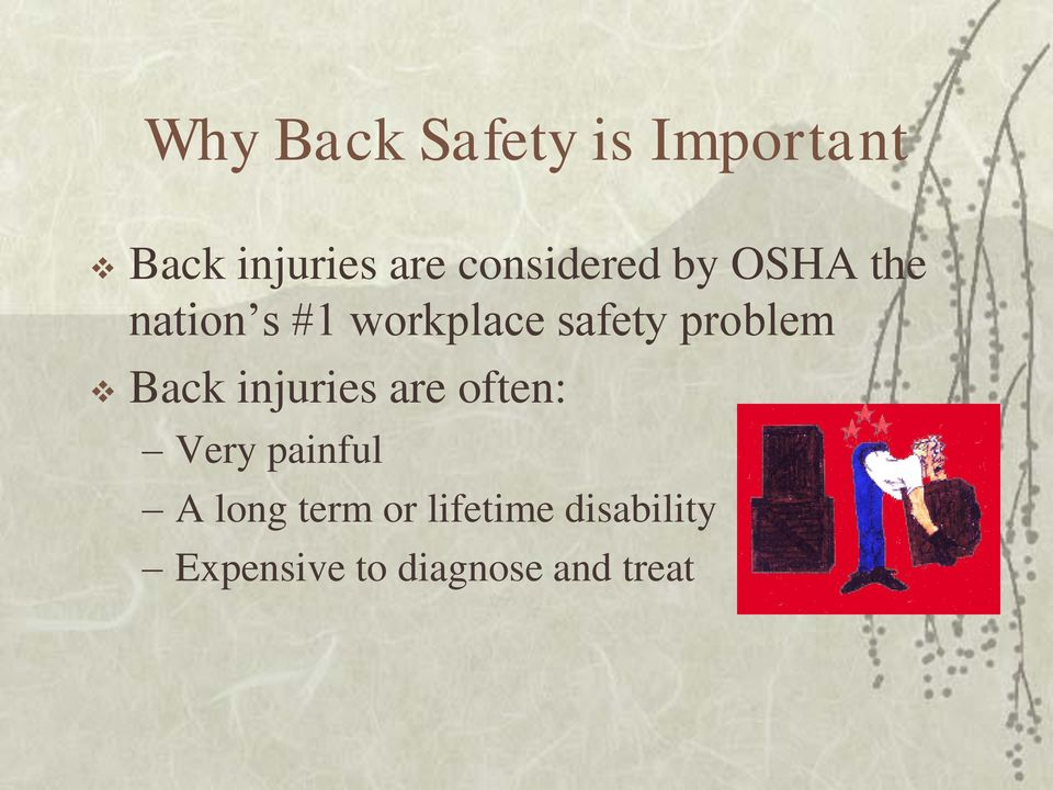 problem Back injuries are often: Very painful A long