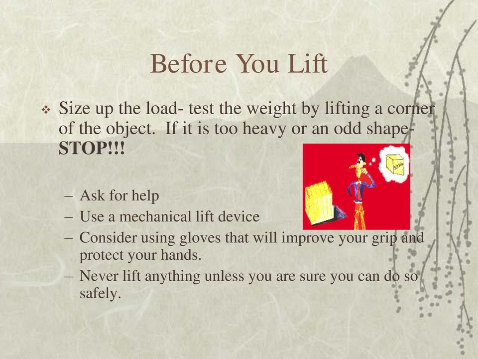 !! Ask for help Use a mechanical lift device Consider using gloves that will