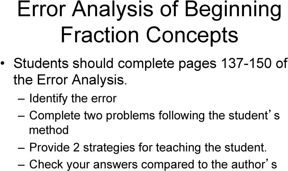 Identify the error Complete two problems following the student s