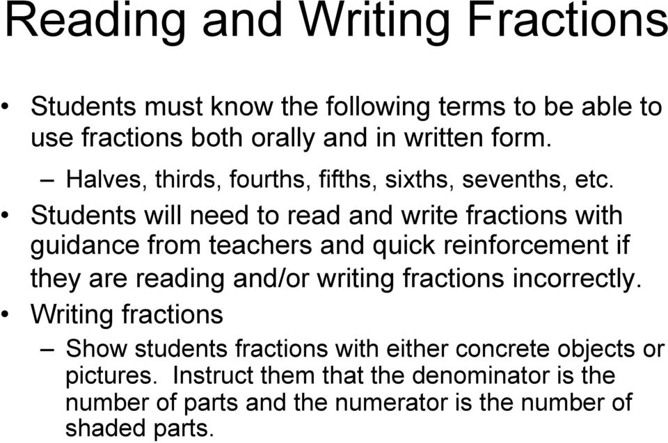 Students will need to read and write fractions with guidance from teachers and quick reinforcement if they are reading and/or writing