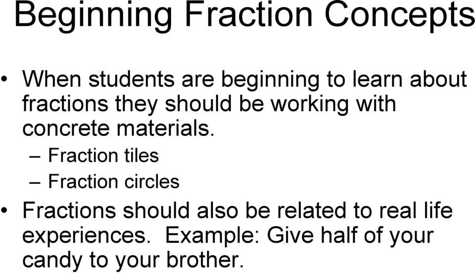 Fraction tiles Fraction circles Fractions should also be related to