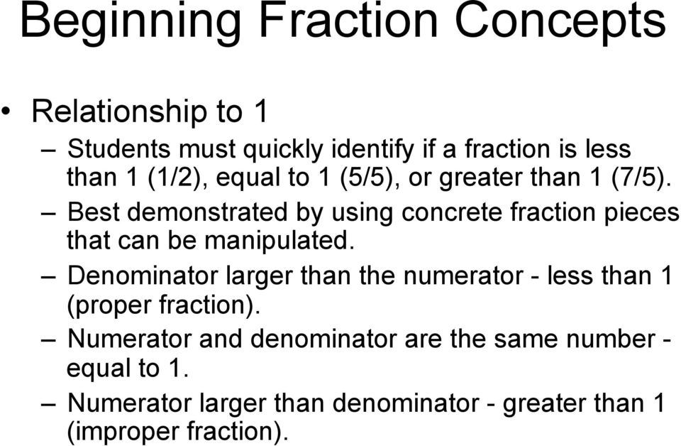 Best demonstrated by using concrete fraction pieces that can be manipulated.