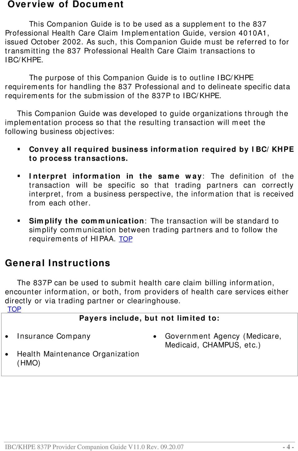 The purpose of this Companion Guide is to outline IBC/KHPE requirements for handling the 837 Professional and to delineate specific data requirements for the submission of the 837P to IBC/KHPE.