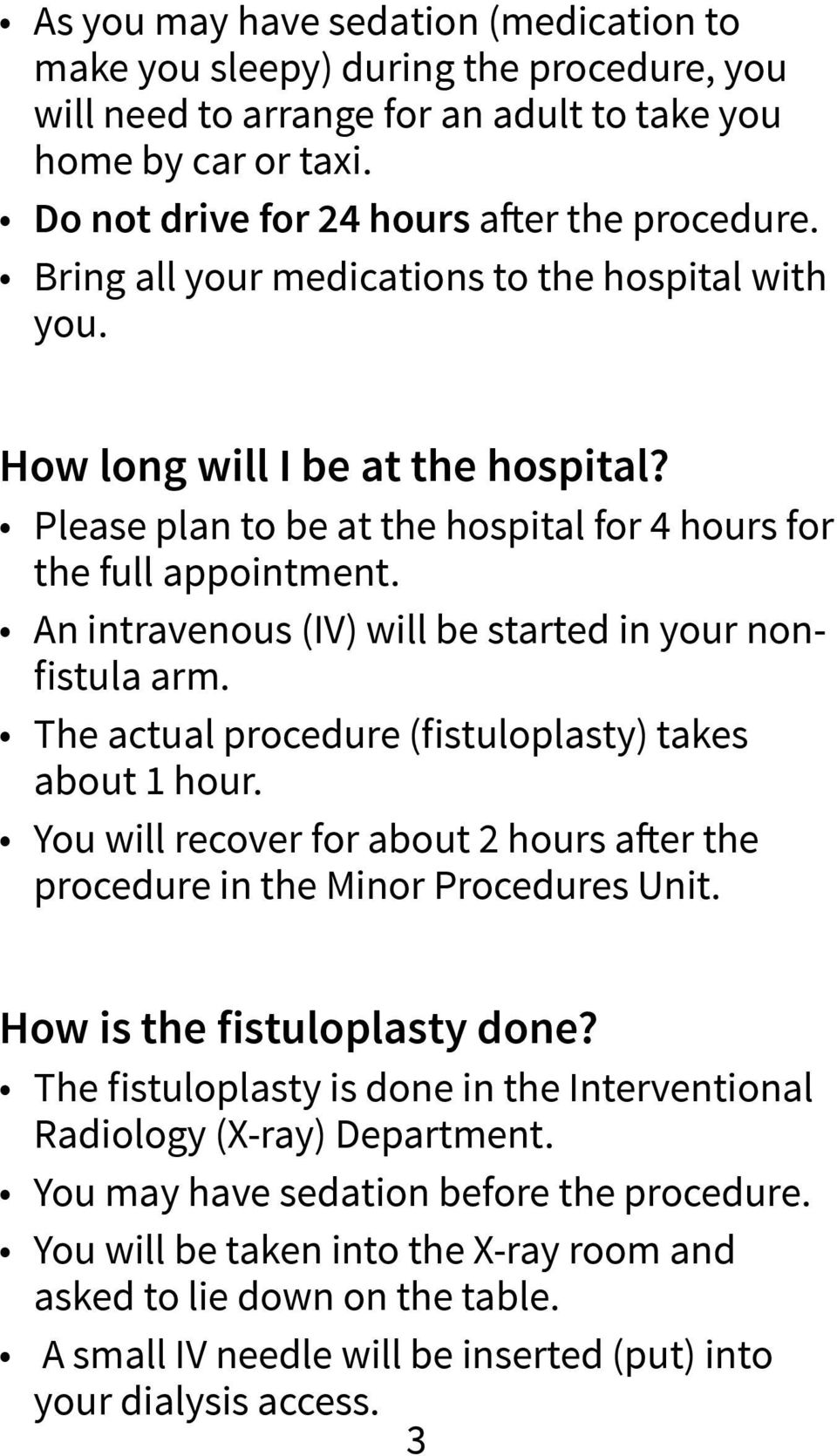 An intravenous (IV) will be started in your nonfistula arm. The actual procedure (fistuloplasty) takes about 1 hour.