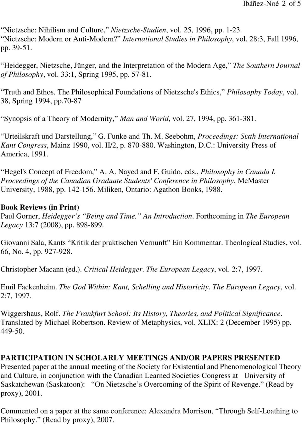 The Philosophical Foundations of Nietzsche's Ethics, Philosophy Today, vol. 38, Spring 1994, pp.70-87 Synopsis of a Theory of Modernity, Man and World, vol. 27, 1994, pp. 361-381.