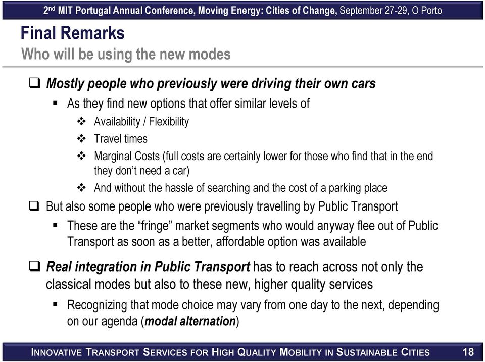 were previously travelling by Public Transport These are the fringe market segments who would anyway flee out of Public Transport as soon as a better, affordable option was available Real integration