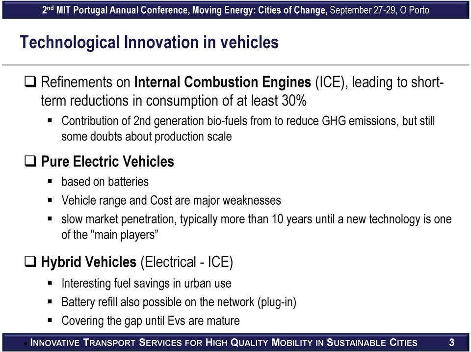 "weaknesses slow market penetration, typically more than 10 years until a new technology is one of the ""main players Hybrid Vehicles (Electrical - ICE) Interesting fuel savings"