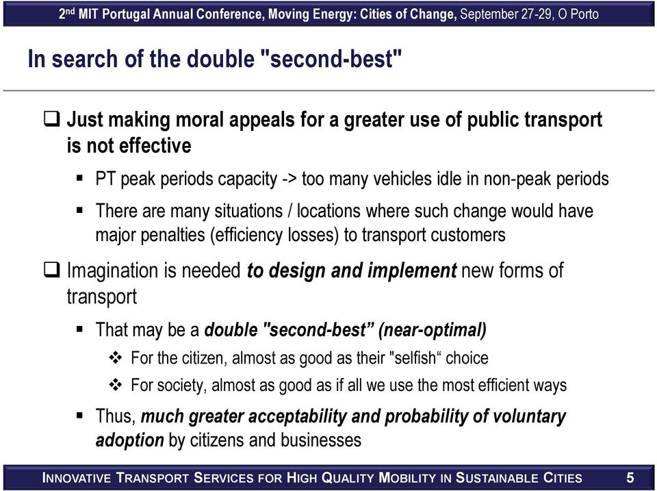 "forms of transport That may be a double ""second-best (near-optimal) For the citizen, almost as good as their ""selfish choice For society, almost as good as if all we use the most"