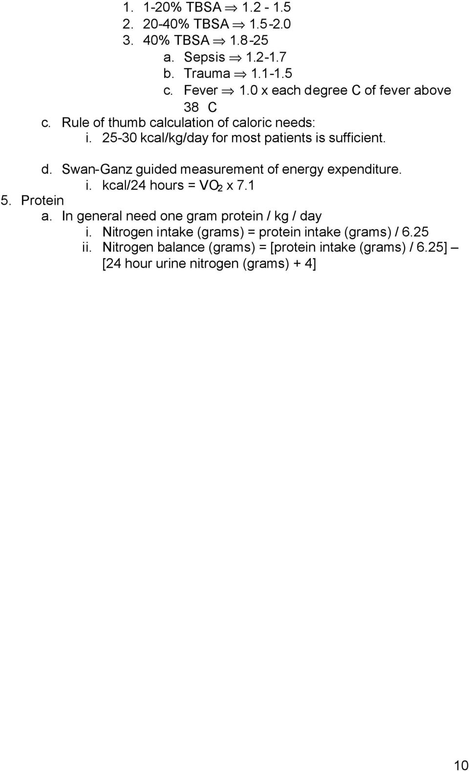 d. Swan-Ganz guided measurement of energy expenditure. i. kcal/24 hours = VO 2 x 7.1 5. Protein a.