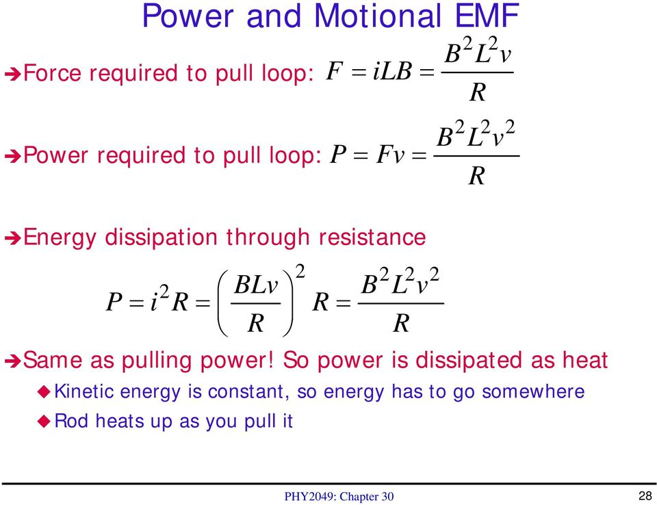 So power is dissipated as heat Kinetic energy is constant, so energy has to go somewhere
