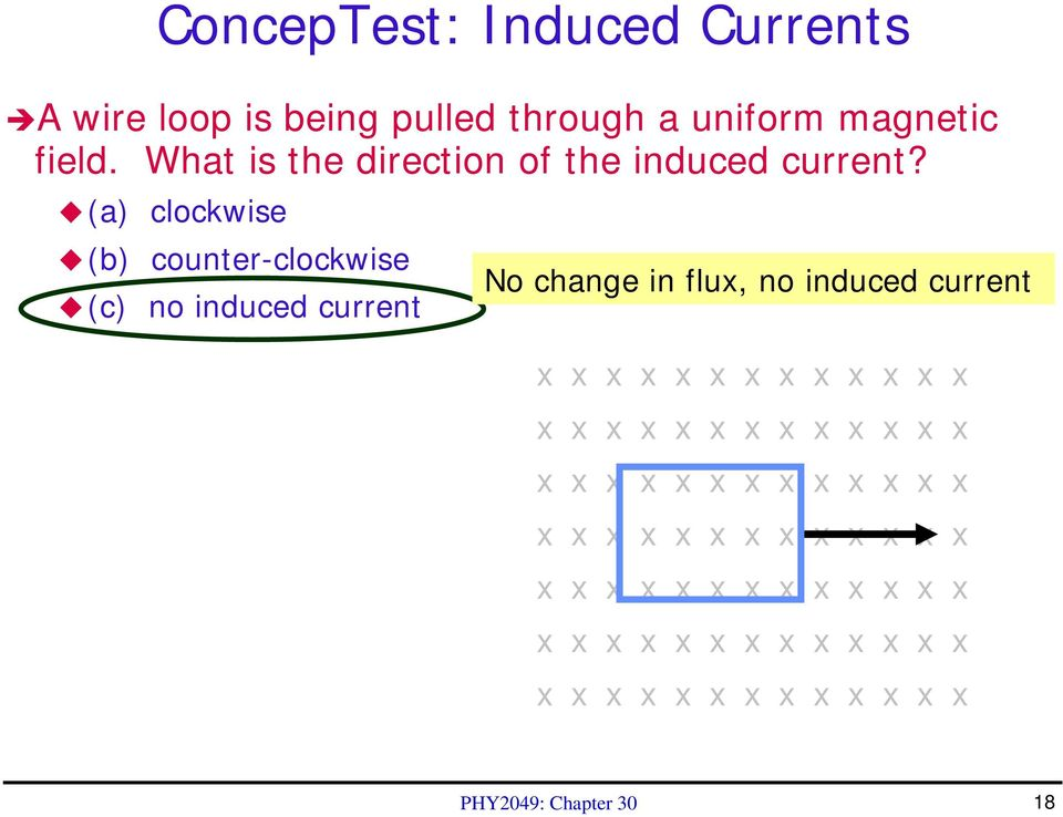 (a) clockwise (b) counter-clockwise (c) no induced current No change in flux, no induced current x x x x x x