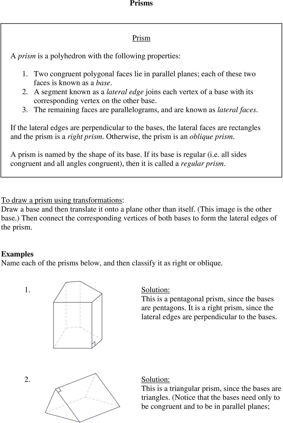If the lateral edges are perpendicular to the bases, the lateral faces are rectangles and the prism is a right prism. Otherwise, the prism is an oblique prism.