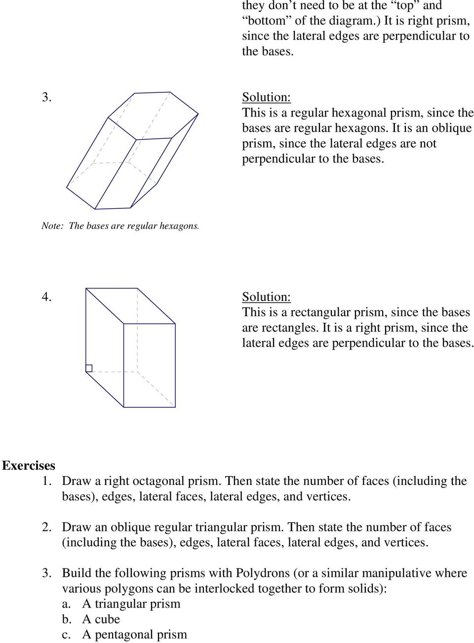 Note: The bases are regular hexagons. 4. Solution: This is a rectangular prism, since the bases are rectangles. It is a right prism, since the lateral edges are perpendicular to the bases.