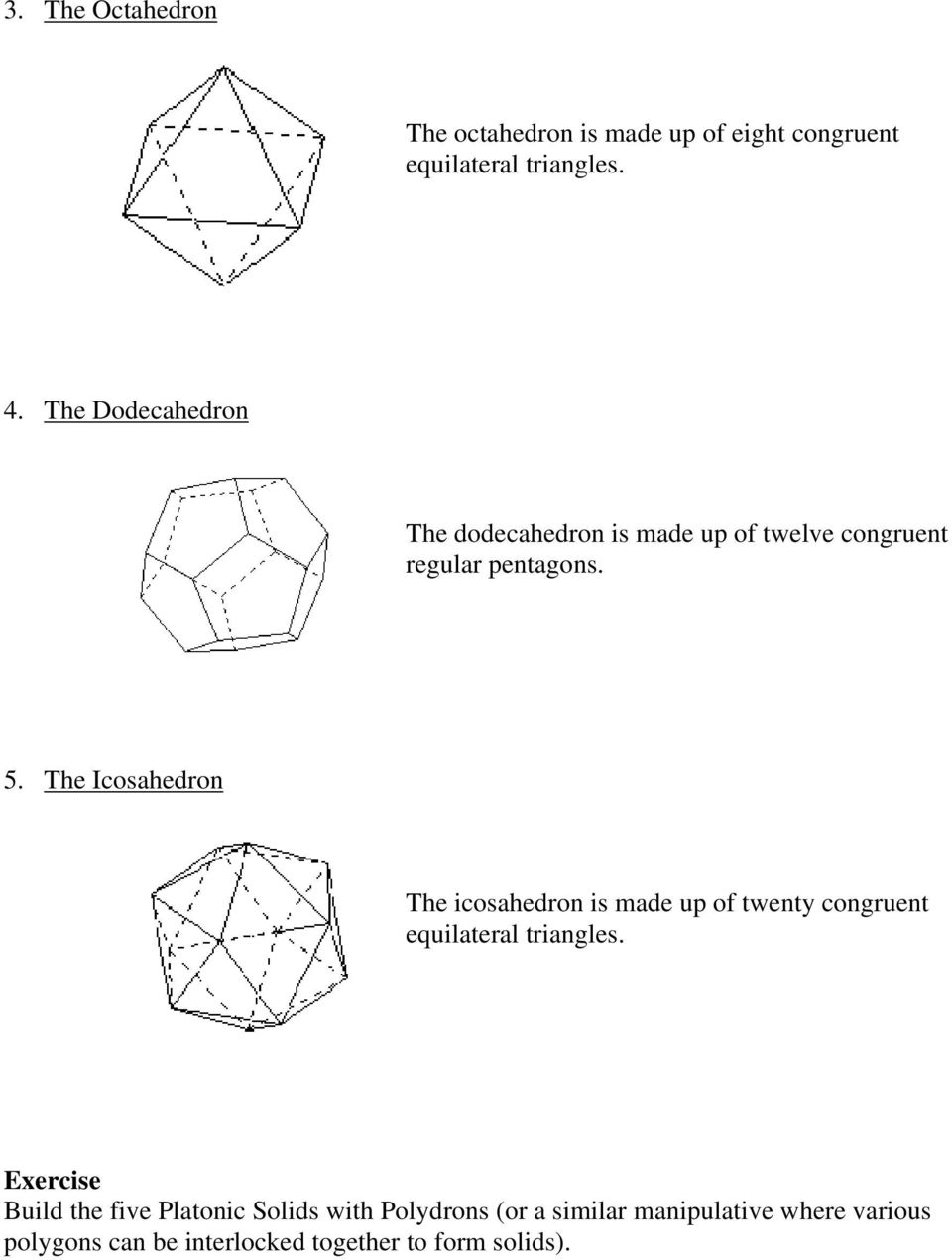 The Icosahedron The icosahedron is made up of twenty congruent equilateral triangles.