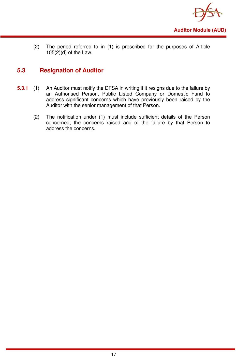 1 (1) An Auditor must notify the DFSA in writing if it resigns due to the failure by an Authorised Person, Public Listed Company or Domestic