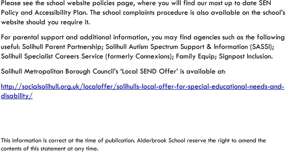 For parental support and additional information, you may find agencies such as the following useful: Solihull Parent Partnership; Solihull Autism Spectrum Support & Information (SASSI); Solihull