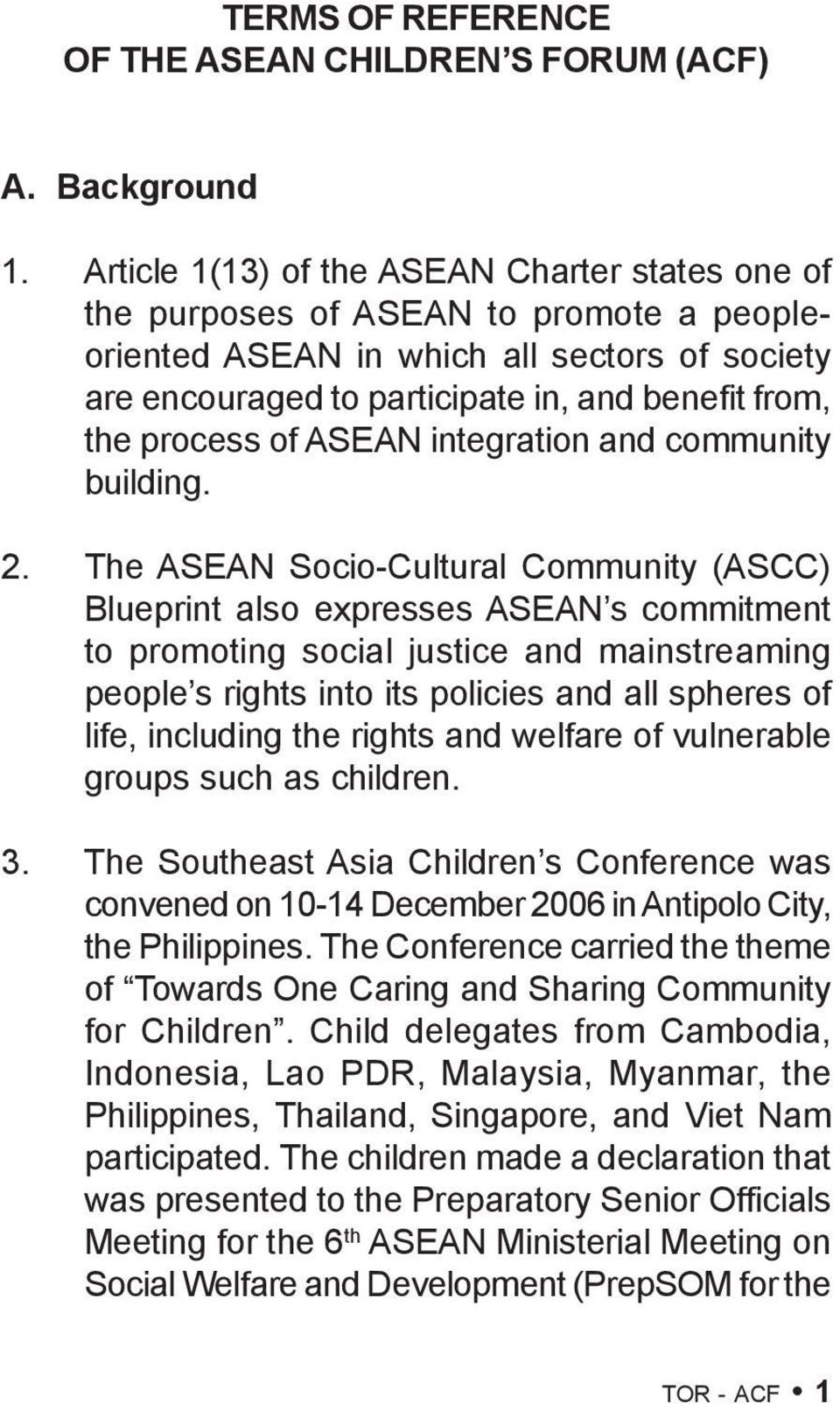process of ASEAN integration and community building. 2.