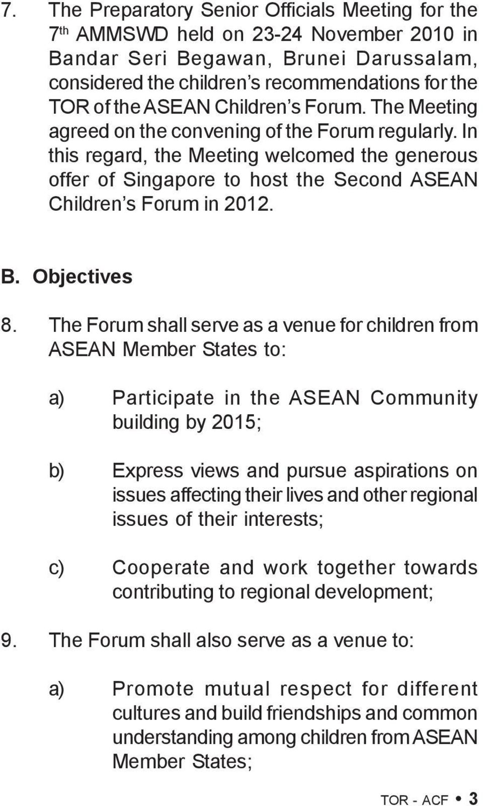 In this regard, the Meeting welcomed the generous offer of Singapore to host the Second ASEAN Children s Forum in 2012. B. Objectives 8.