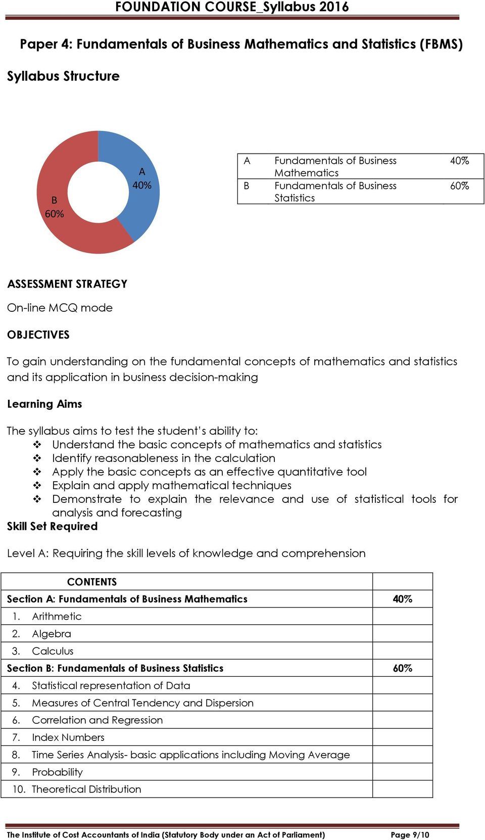student s ability to: Understand the basic concepts of mathematics and statistics Identify reasonableness in the calculation pply the basic concepts as an effective quantitative tool Explain and
