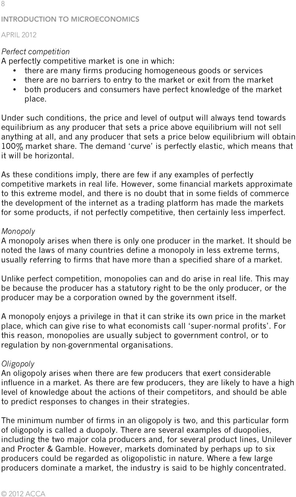 Under such conditions, the price and level of output will always tend towards equilibrium as any producer that sets a price above equilibrium will not sell anything at all, and any producer that sets