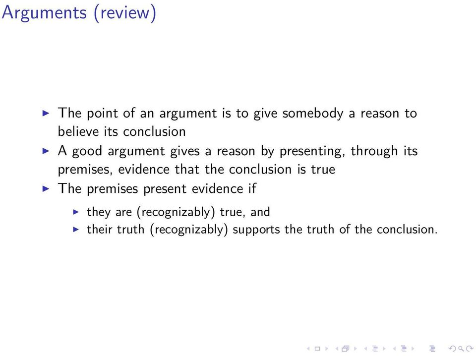 evidence that the conclusion is true The premises present evidence if they are