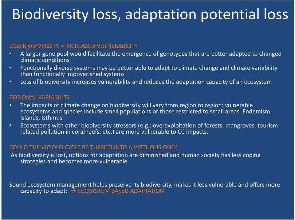 reduces the adaptation capacity of an ecosystem REGIONAL VARIABILITY The impacts of climate change on biodiversity will vary from region to region: vulnerable ecosystems and species include small