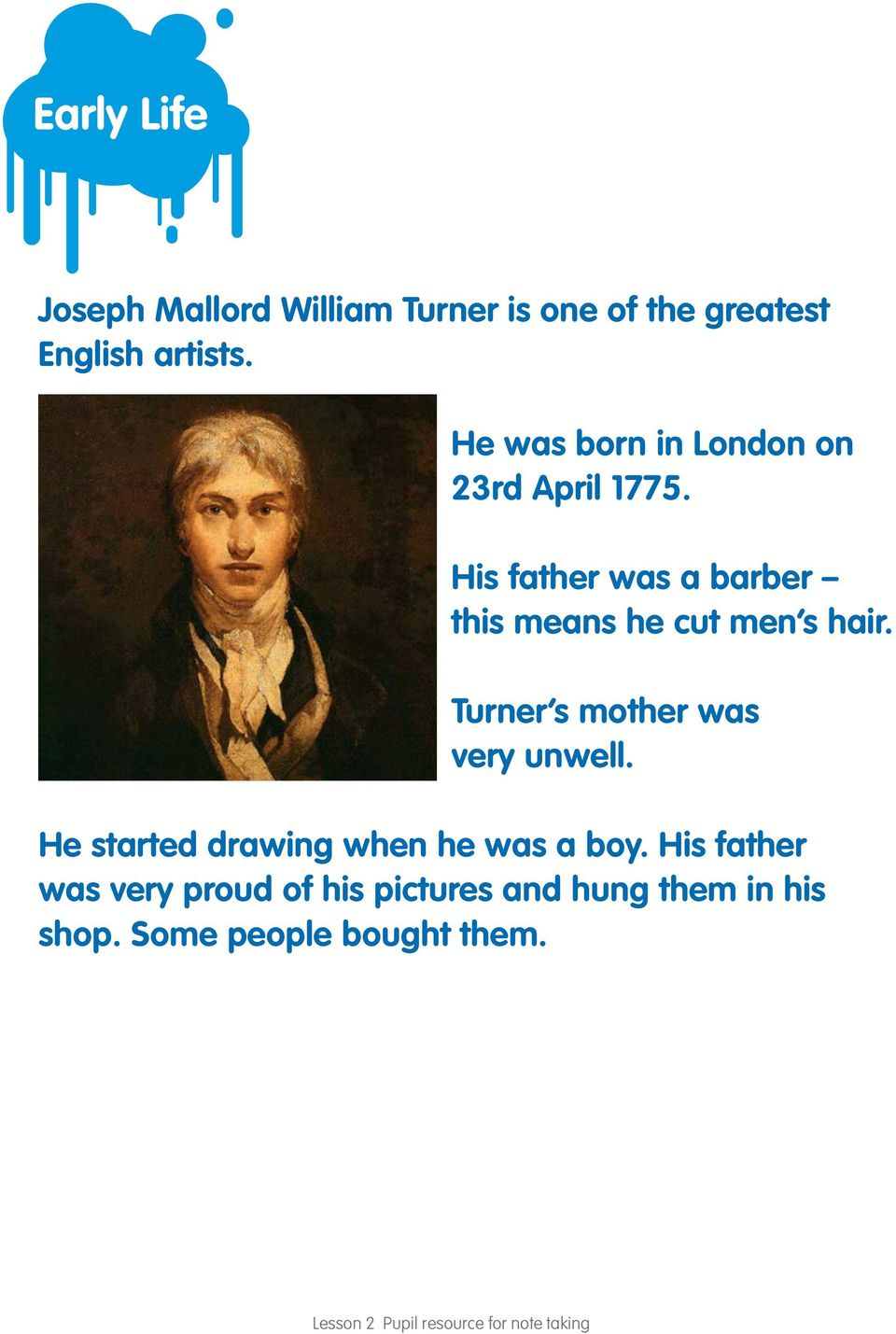 His father was a barber this means he cut men s hair. Turner s mother was very unwell.