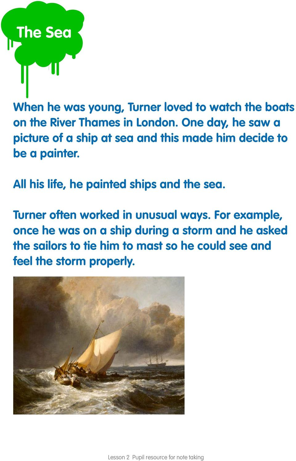 All his life, he painted ships and the sea. Turner often worked in unusual ways.