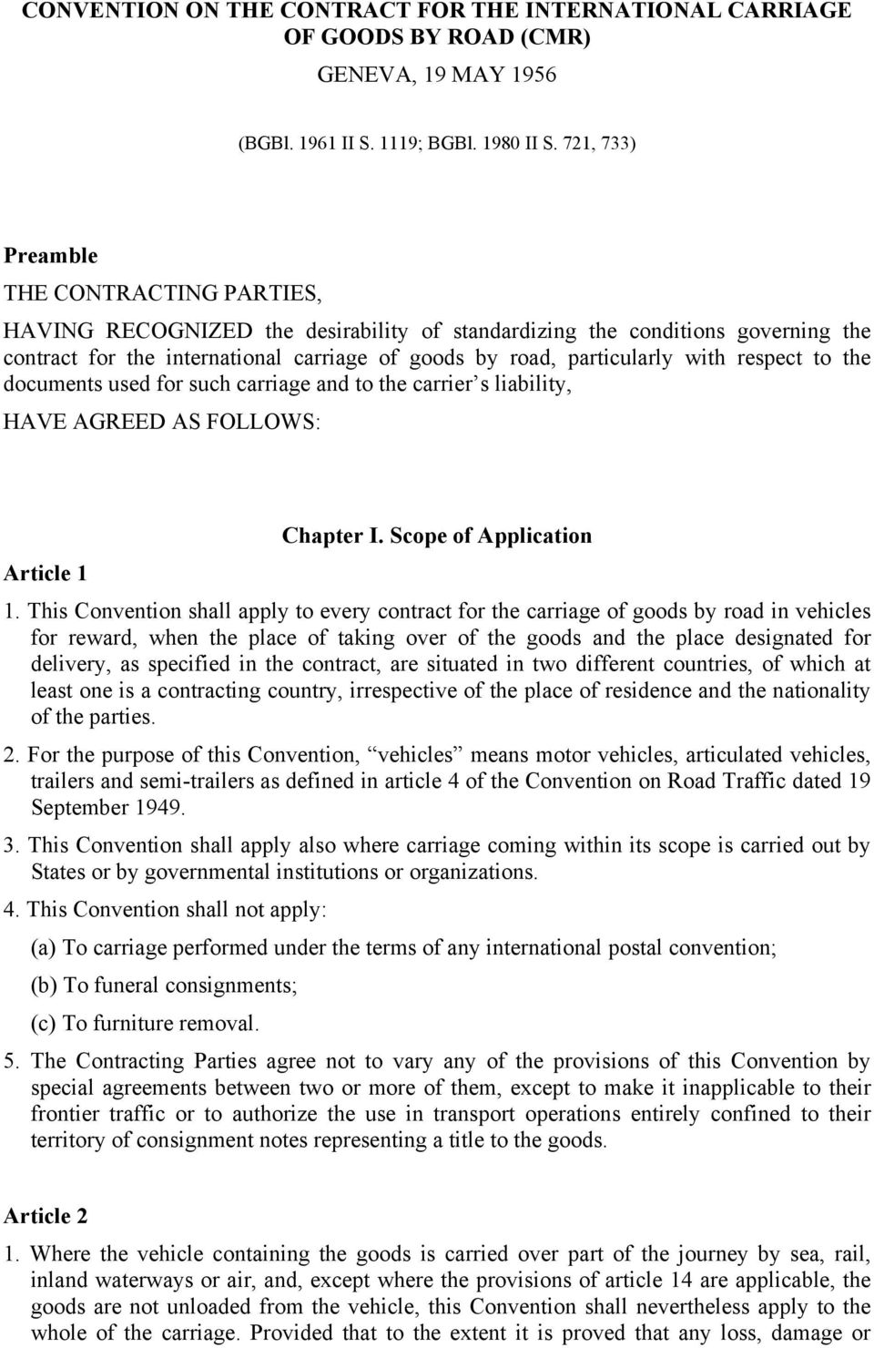 with respect to the documents used for such carriage and to the carrier s liability, HAVE AGREED AS FOLLOWS: Chapter I. Scope of Application Article 1 1.