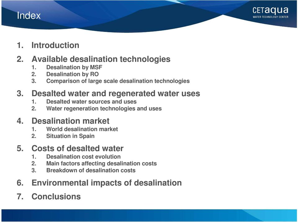 Water regeneration technologies and uses 4. Desalination market 1. World desalination market 2. Situation in Spain 5.