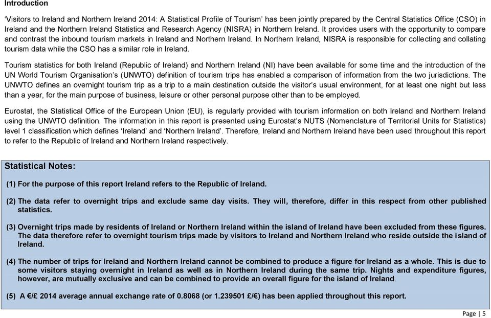 In, NISRA is responsible for collecting and collating tourism data while the CSO has a similar role in Ireland.