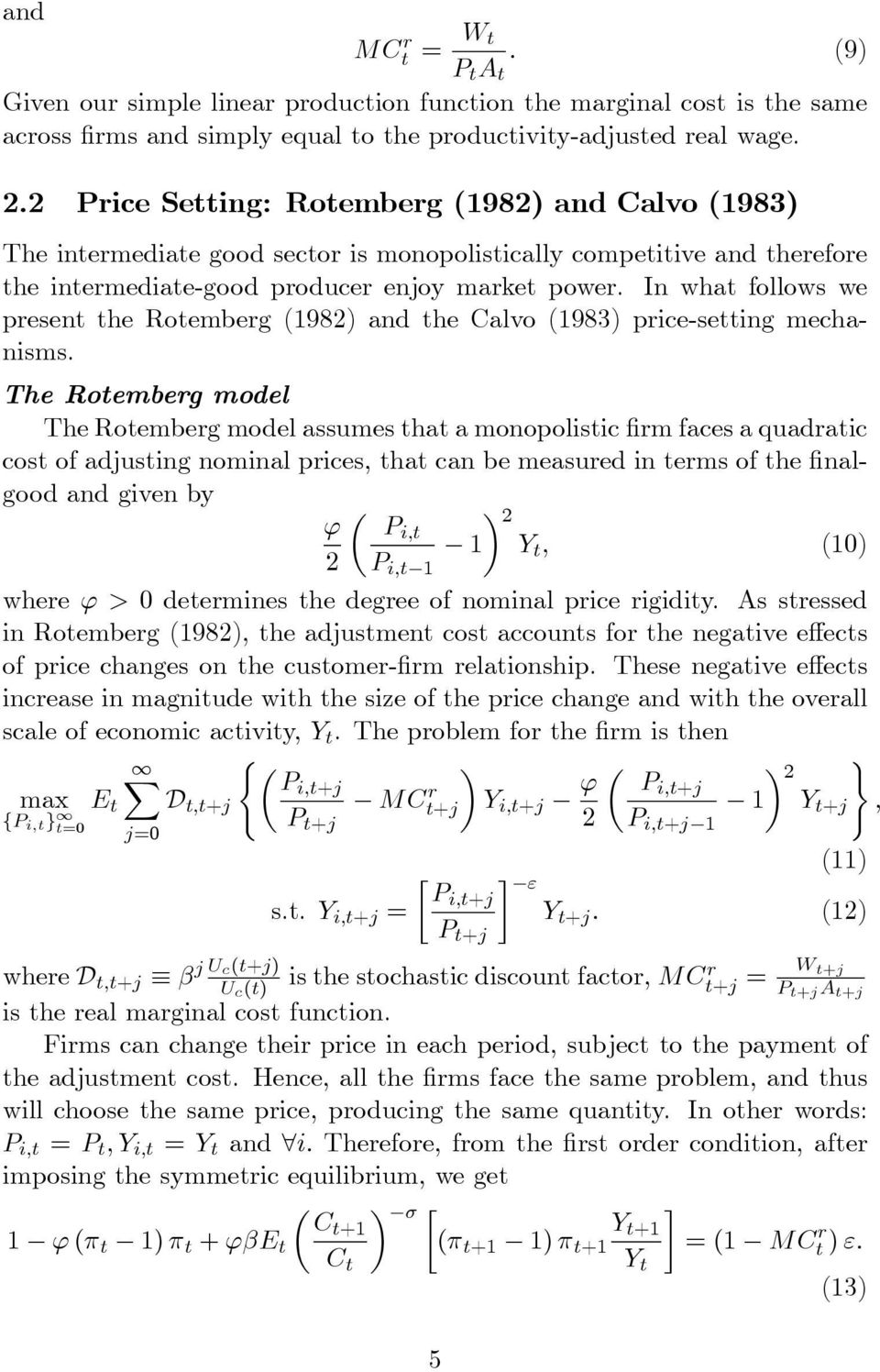 In what follows we present the Rotemberg (98) and the Calvo (983) price-setting mechanisms.