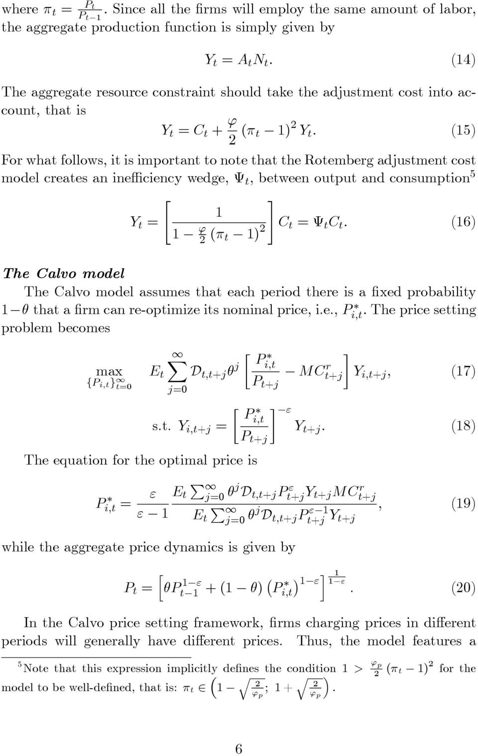 consumption 5 Y t = # ( t ) C t = tc t : (6) The Calvo model The Calvo model assumes that each period there is a xed probability that a rm can re-optimize its nominal price, i.e., Pi;t : The price setting problem becomes max fp i;t g t= E t X j= s.