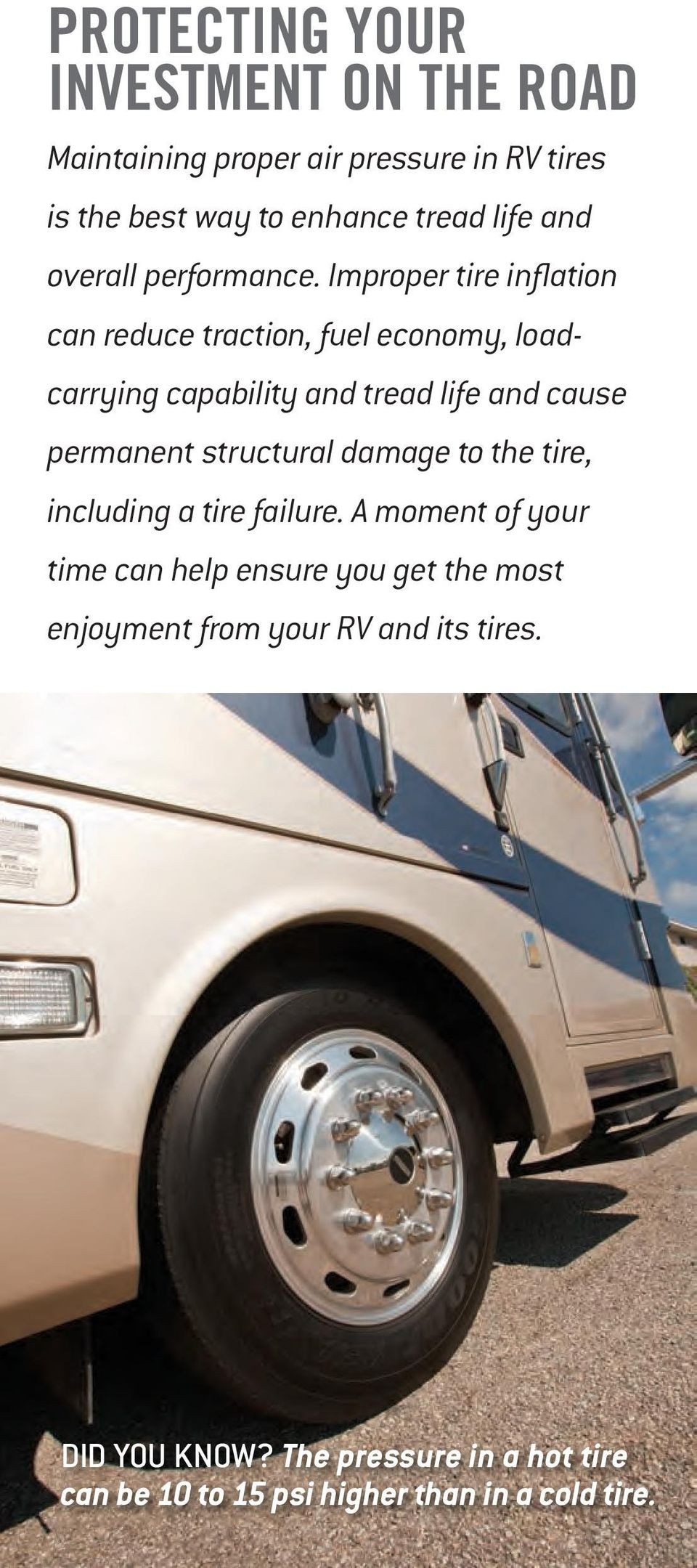 Improper tire inflation can reduce traction, fuel economy, loadcarrying capability and tread life and cause permanent