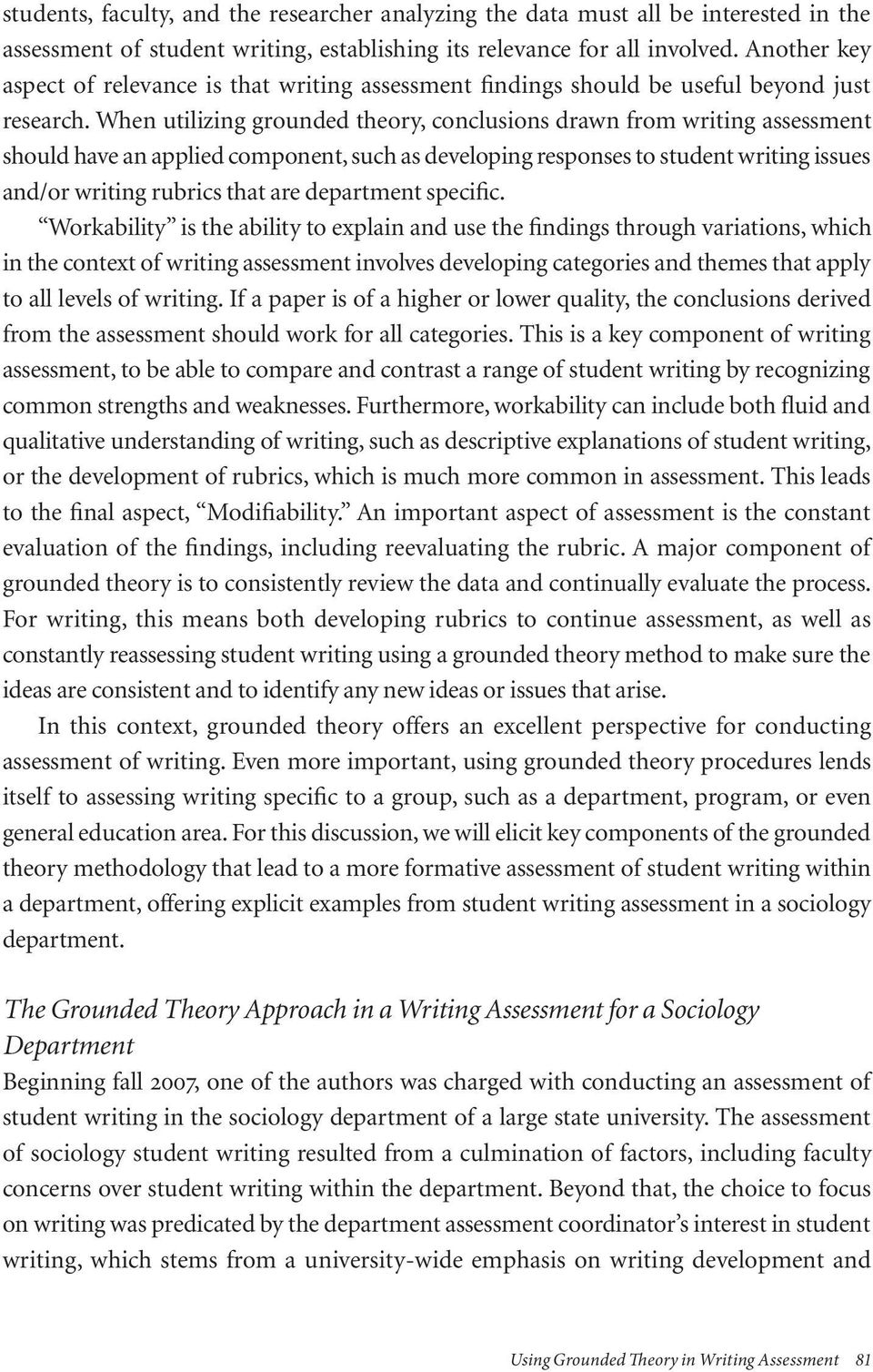 When utilizing grounded theory, conclusions drawn from writing assessment should have an applied component, such as developing responses to student writing issues and/or writing rubrics that are