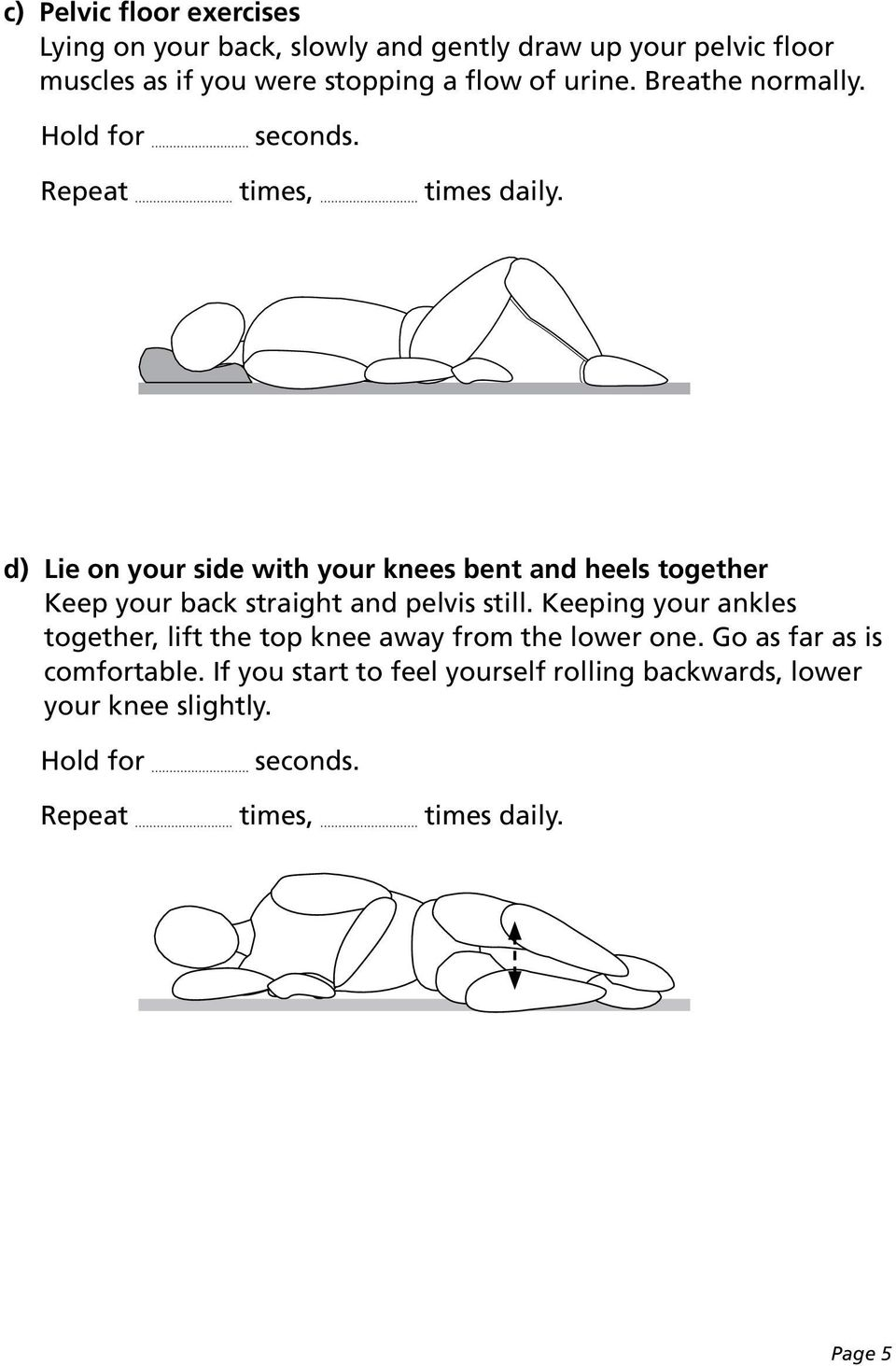 d) Lie on your side with your knees bent and heels together Keep your back straight and pelvis still.