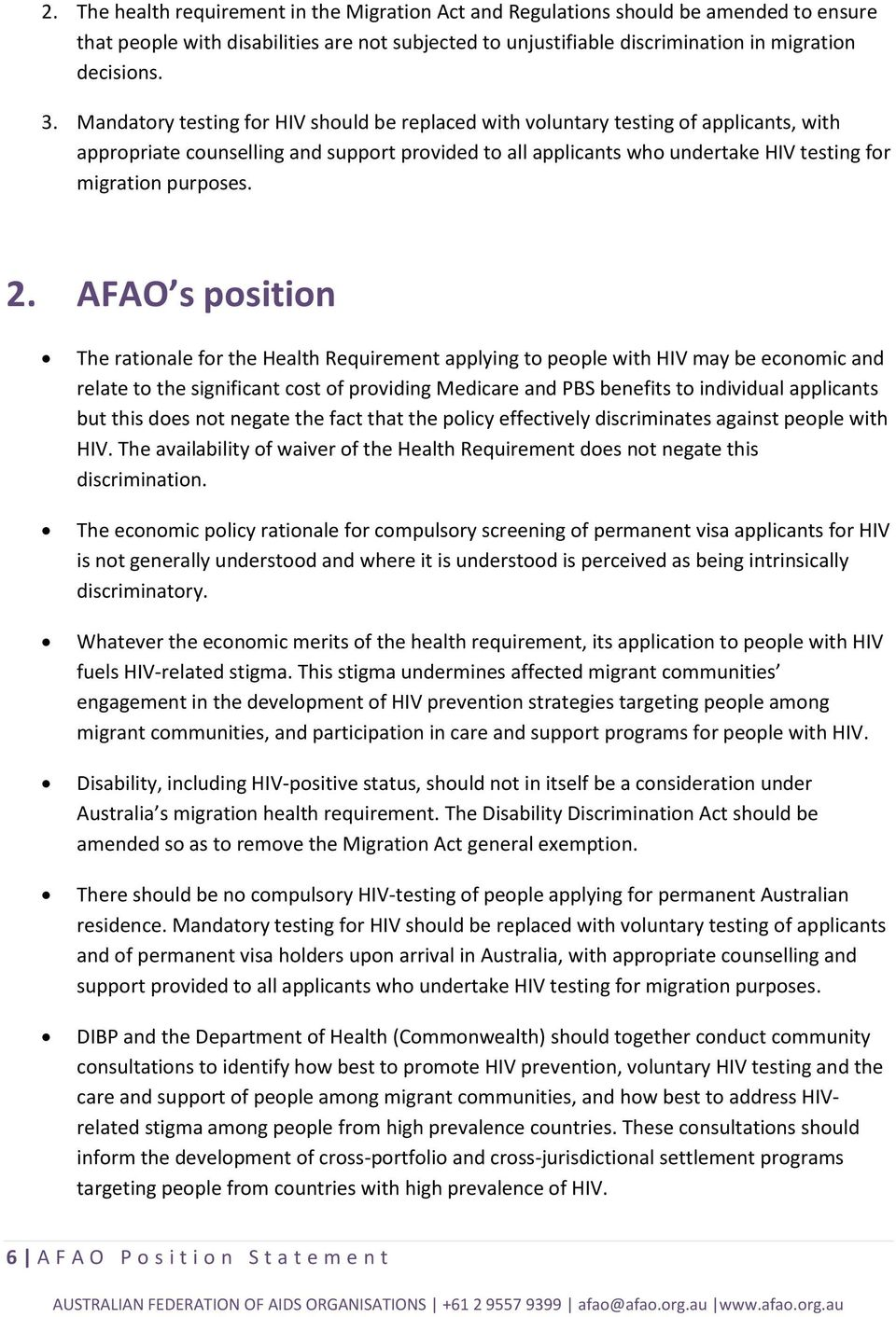 2. AFAO s position The rationale for the Health Requirement applying to people with HIV may be economic and relate to the significant cost of providing Medicare and PBS benefits to individual
