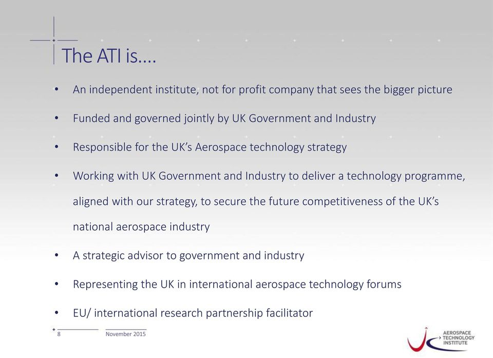 Responsible for the UK s Aerospace technology strategy Working with UK Government and Industry to deliver a technology programme,