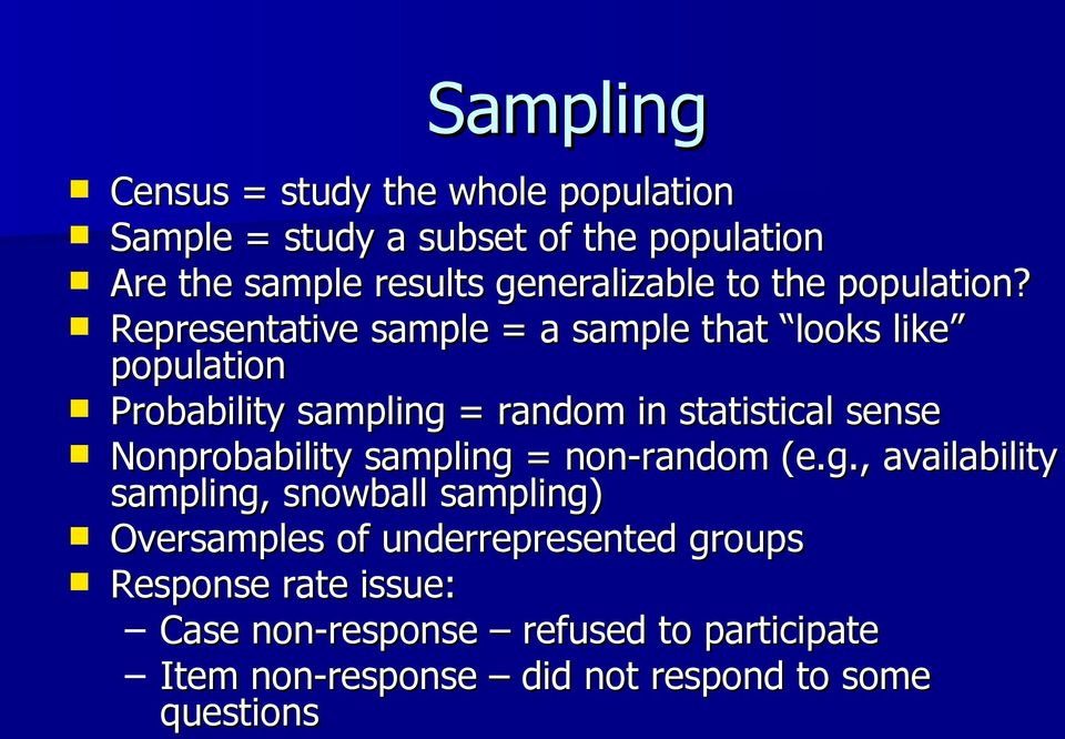 Representative sample = a sample that looks like population Probability sampling = random in statistical sense