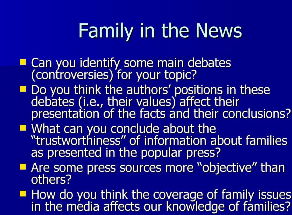 What can you conclude about the trustworthiness of information about families as presented in the popular press?