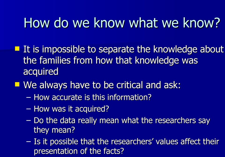 acquired We always have to be critical and ask: How accurate is this information?