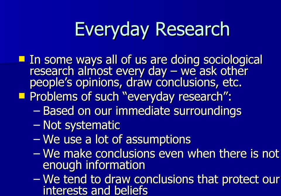 Problems of such everyday research : Based on our immediate surroundings Not systematic We use a
