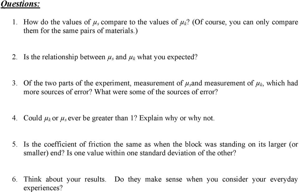 Of the two parts of the experiment, measurement of µ s and measurement of µ k, which had more sources of error? What were some of the sources of error? 4.