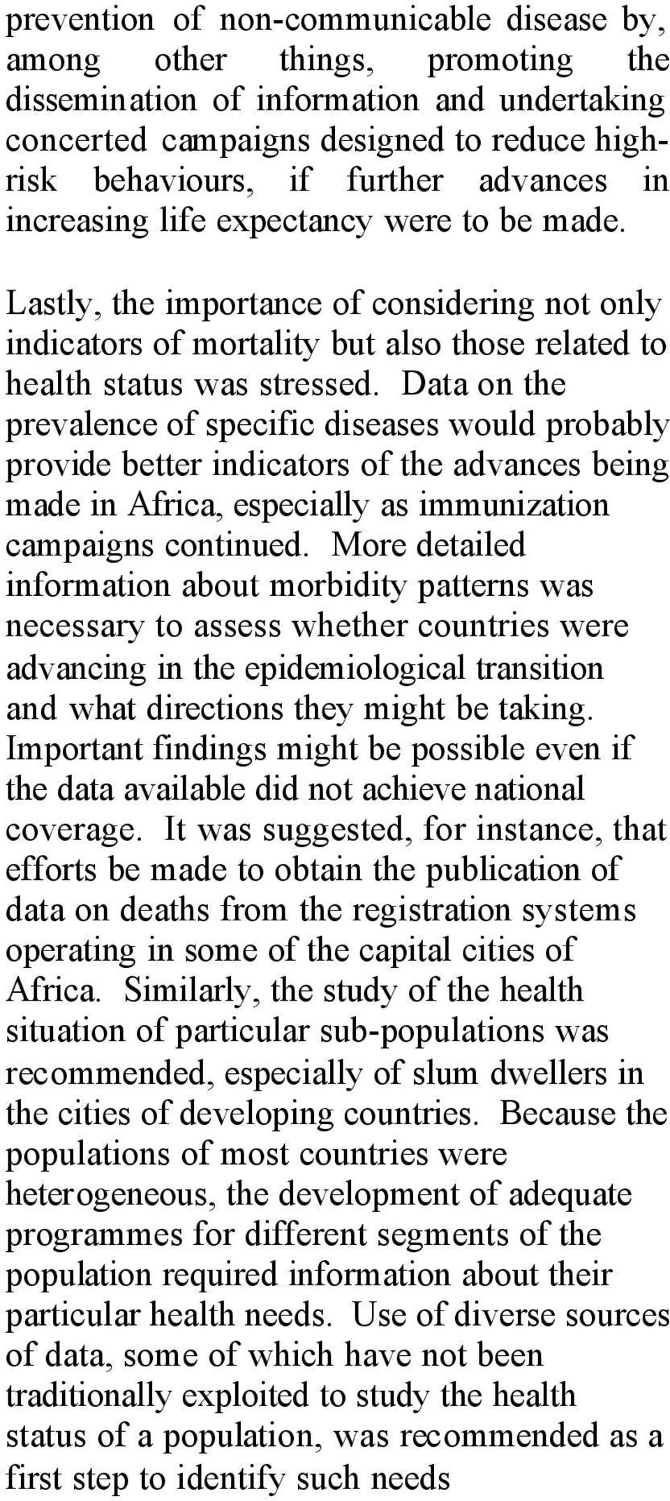 Data on the prevalence of specific diseases would probably provide better indicators of the advances being made in Africa, especially as immunization campaigns continued.
