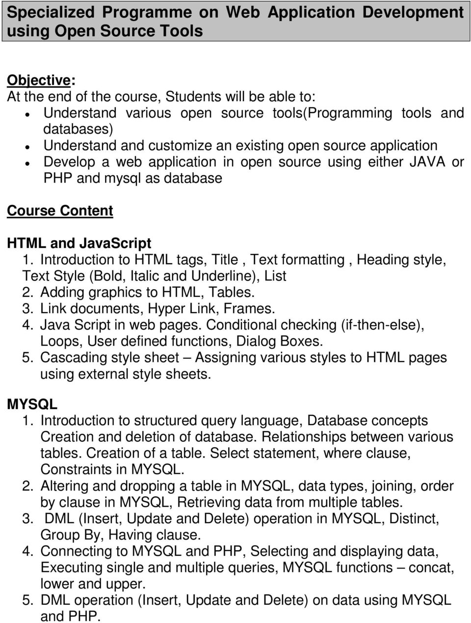Introduction to HTML tags, Title, Text formatting, Heading style, Text Style (Bold, Italic and Underline), List 2. Adding graphics to HTML, Tables. 3. Link documents, Hyper Link, Frames. 4.