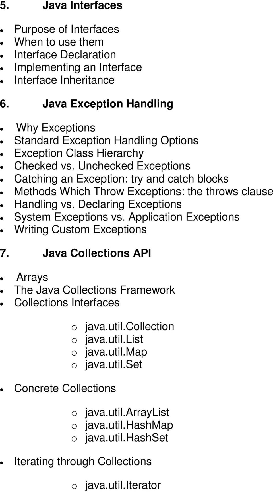 Unchecked Exceptions Catching an Exception: try and catch blocks Methods Which Throw Exceptions: the throws clause Handling vs. Declaring Exceptions System Exceptions vs.